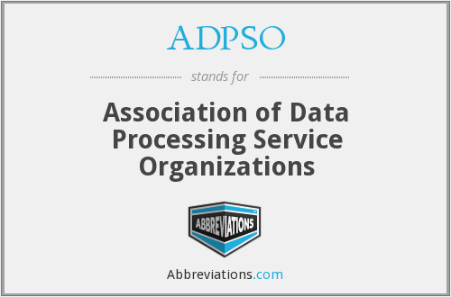 ADPSO - Association of Data Processing Service Organizations