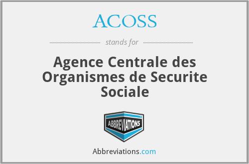 ACOSS - Agence Centrale des Organismes de Securite Sociale