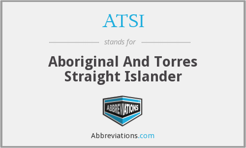 ATSI - Aboriginal And Torres Straight Islander