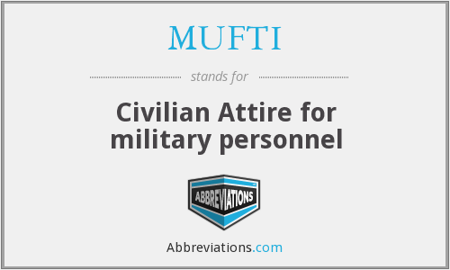 MUFTI - Civilian Attire for military personnel
