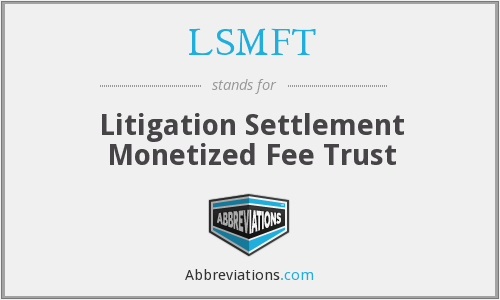 LSMFT - Litigation Settlement Monetized Fee Trust