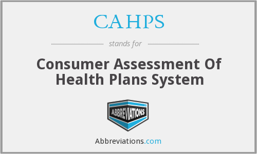 CAHPS - Consumer Assessment Of Health Plans System