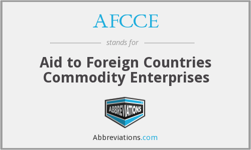 AFCCE - Aid to Foreign Countries Commodity Enterprises
