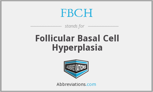 FBCH - Follicular Basal Cell Hyperplasia
