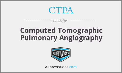 CTPA - Computed Tomographic Pulmonary Angiography