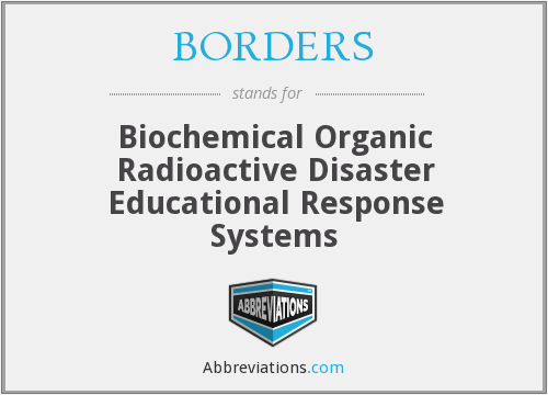BORDERS - Biochemical Organic Radioactive Disaster Educational Response Systems