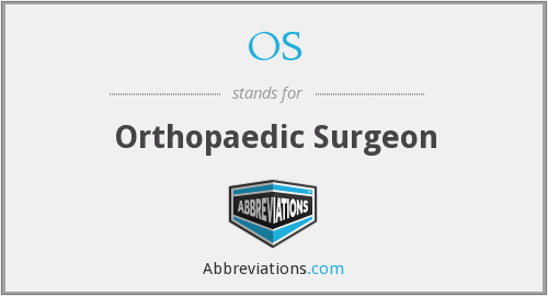 OS - Orthopaedic Surgeon