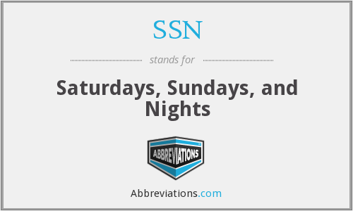 SSN - Saturdays, Sundays, and Nights