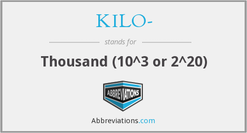 What does KILO- stand for?