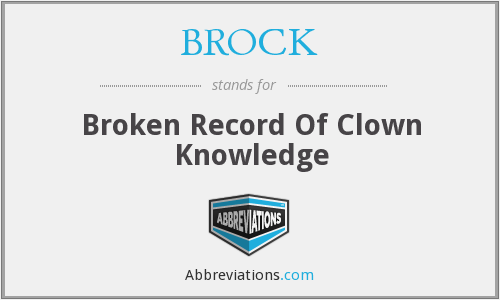 BROCK - Broken Record Of Clown Knowledge