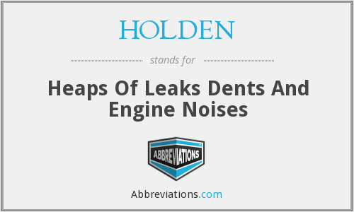 HOLDEN - Heaps Of Leaks Dents And Engine Noises