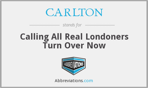 CARLTON - Calling All Real Londoners Turn Over Now