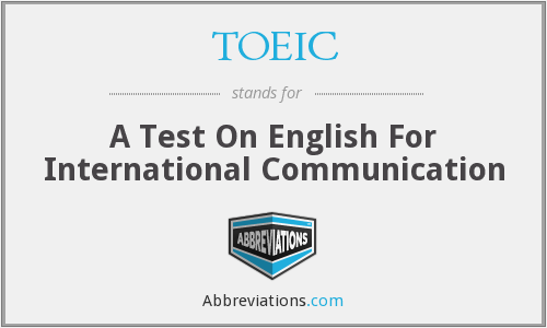 TOEIC - A Test On English For International Communication