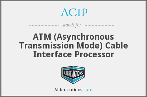ACIP - ATM (Asynchronous Transmission Mode) Cable Interface Processor