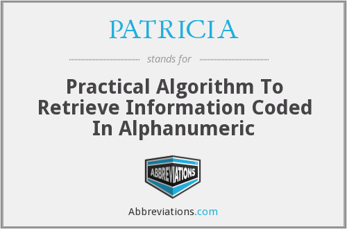 PATRICIA - Practical Algorithm To Retrieve Information Coded In Alphanumeric