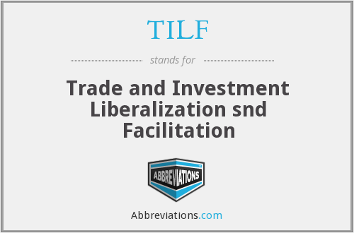 TILF - Trade and Investment Liberalization snd Facilitation