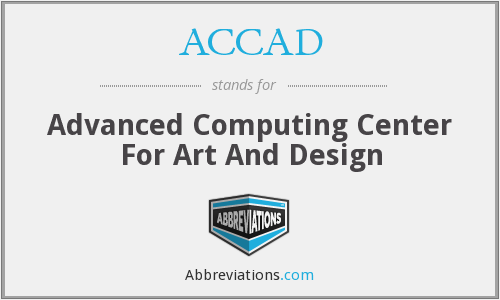ACCAD - Advanced Computing Center For Art And Design