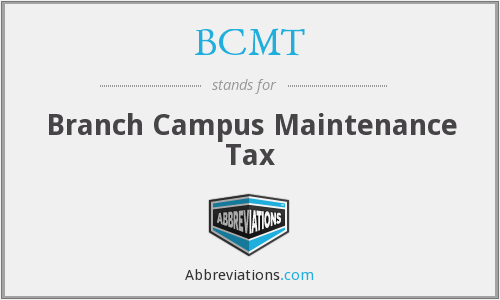 BCMT - Branch Campus Maintenance Tax