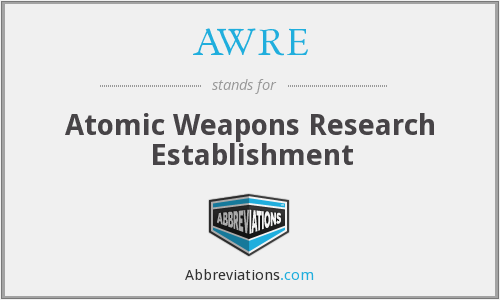 AWRE - Atomic Weapons Research Establishment