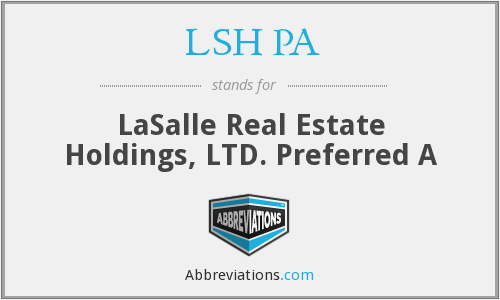 LSH PA - LaSalle Real Estate Holdings, LTD. Preferred A