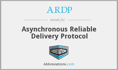 ARDP - Asynchronous Reliable Delivery Protocol