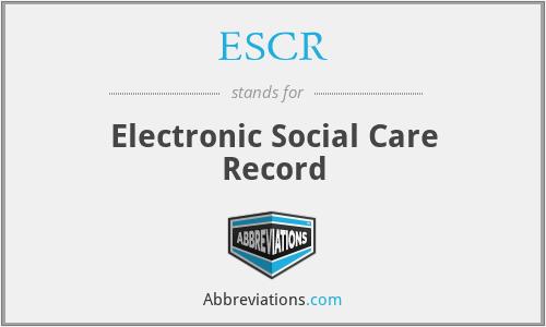 ESCR - Electronic Social Care Record