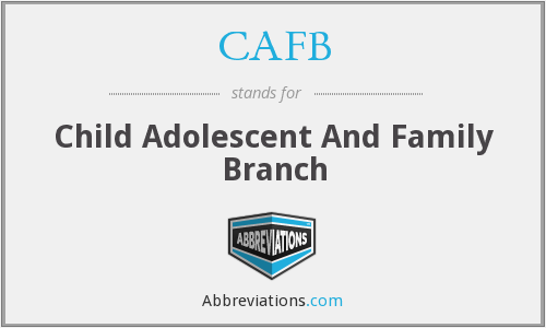 CAFB - Child Adolescent And Family Branch