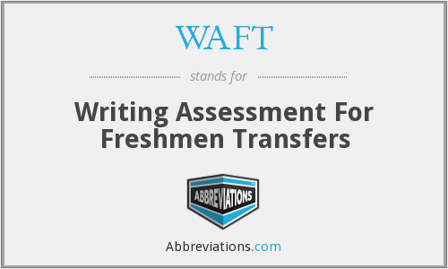 WAFT - Writing Assessment For Freshmen Transfers