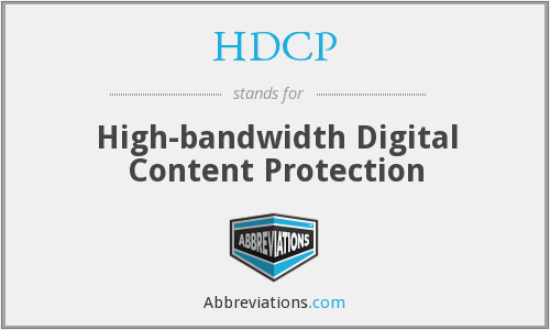 HDCP - High-bandwidth Digital Content Protection