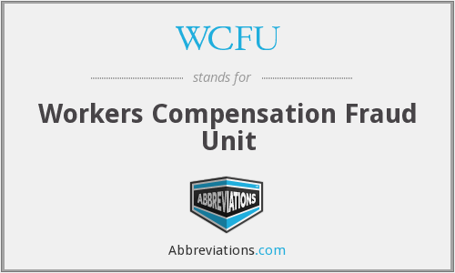 WCFU - Workers Compensation Fraud Unit