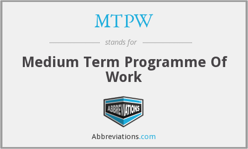 MTPW - Medium Term Programme Of Work