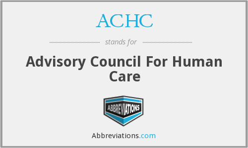 ACHC - Advisory Council For Human Care