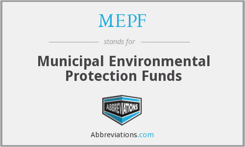 MEPF - Municipal Environmental Protection Funds