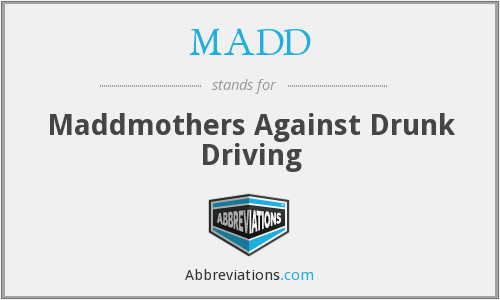 MADD - Maddmothers Against Drunk Driving