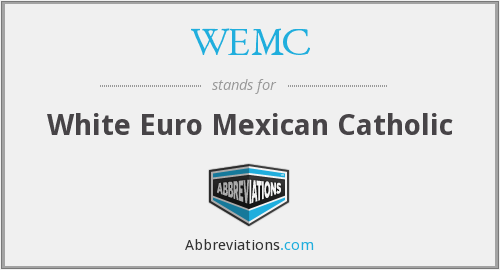 WEMC - White Euro Mexican Catholic