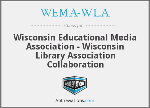 WEMA-WLA - Wisconsin Educational Media Association - Wisconsin Library Association Collaboration