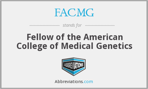 FACMG - Fellow of the American College of Medical Genetics