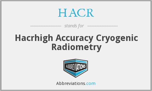 HACR - Hacrhigh Accuracy Cryogenic Radiometry