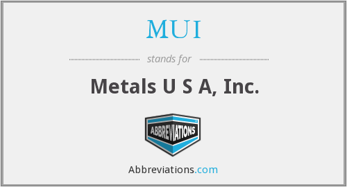 MUI - Metals U S A, Inc.