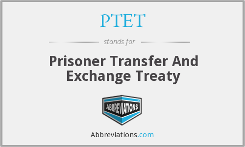 PTET - Prisoner Transfer And Exchange Treaty
