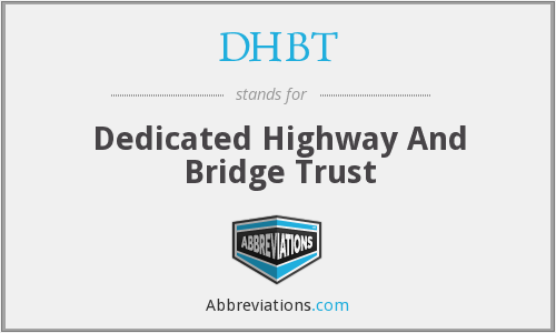 DHBT - Dedicated Highway And Bridge Trust