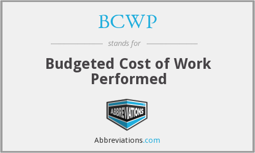 BCWP - Budgeted Cost of Work Performed