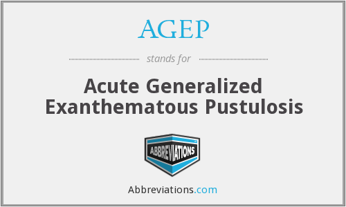 AGEP - Acute Generalized Exanthematous Pustulosis