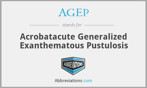 AGEP - Acrobatacute Generalized Exanthematous Pustulosis