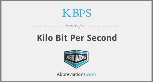 KBPS - Kilo Bit Per Second