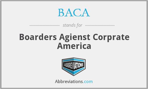 BACA - Boarders Agienst Corprate America