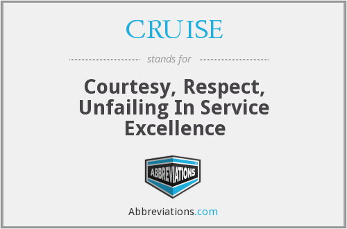 CRUISE - Courtesy, Respect, Unfailing In Service Excellence
