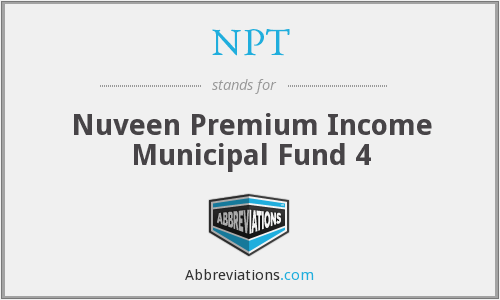 NPT - Nuveen Premium Income Municipal Fund 4
