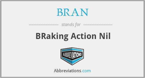 BRAN - BRaking Action Nil