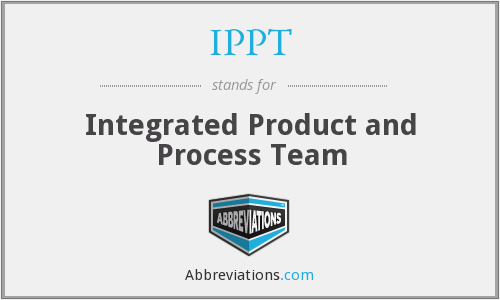 IPPT - Integrated Product and Process Team
